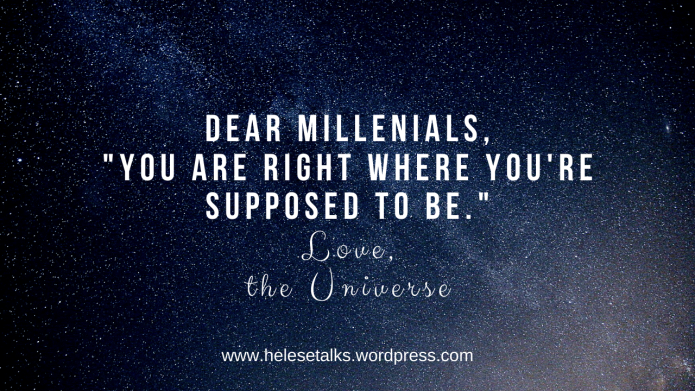 millenials_ _You are right where you're supposed to be_ love, the Universe
